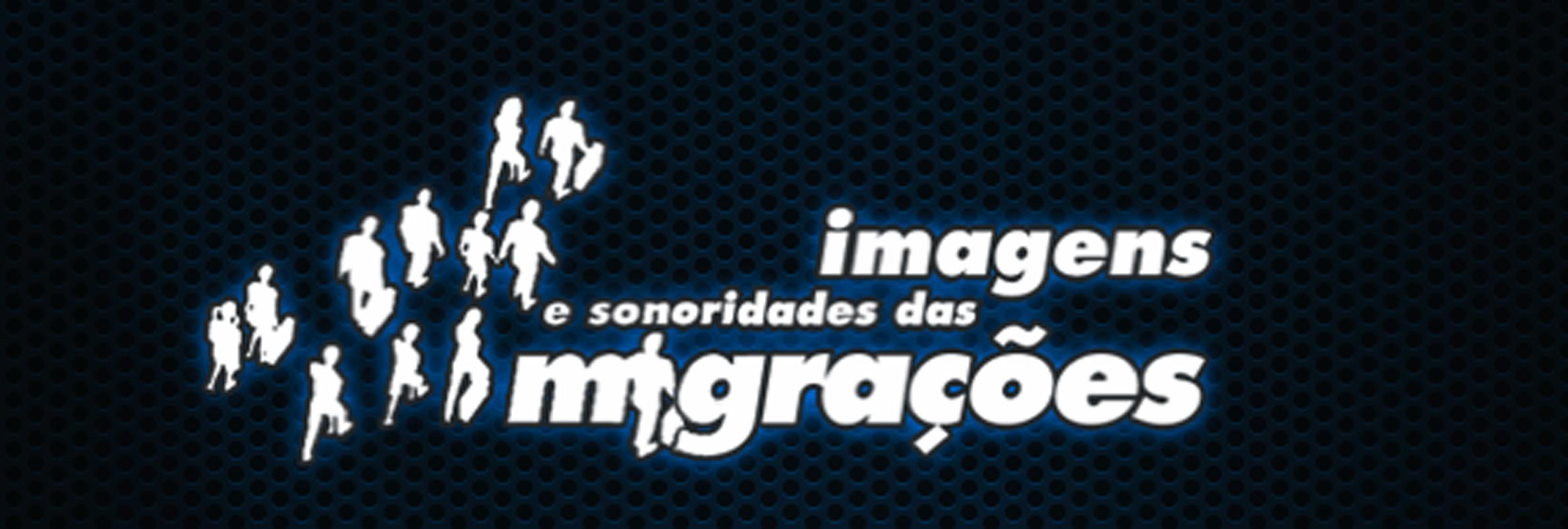 """""""Imagens e Sonoridades das Migrações"""""""